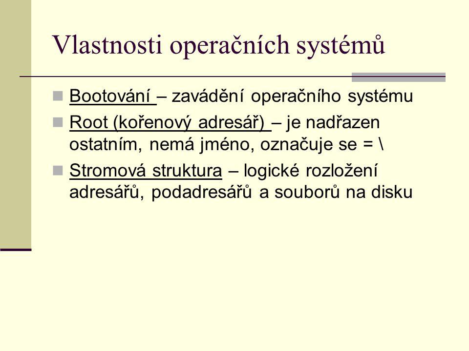 Vlastnosti operačních systémů Bootování – zavádění operačního systému Root (kořenový adresář) – je nadřazen ostatním, nemá jméno, označuje se = \ Stro