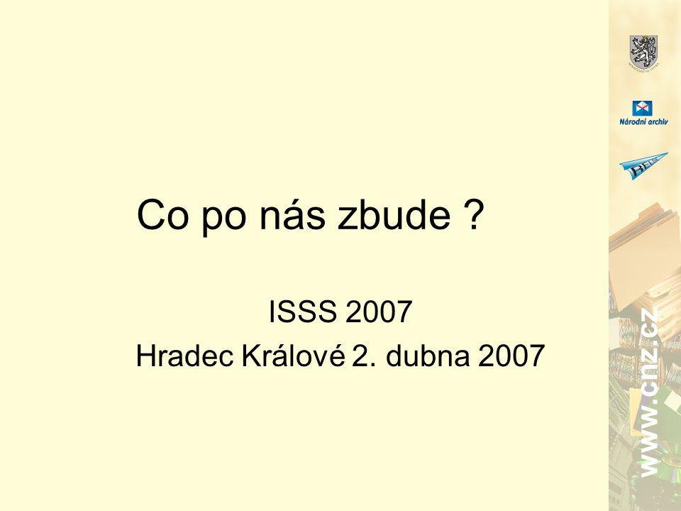 www.cnz.cz Co po nás zbude ISSS 2007 Hradec Králové 2. dubna 2007
