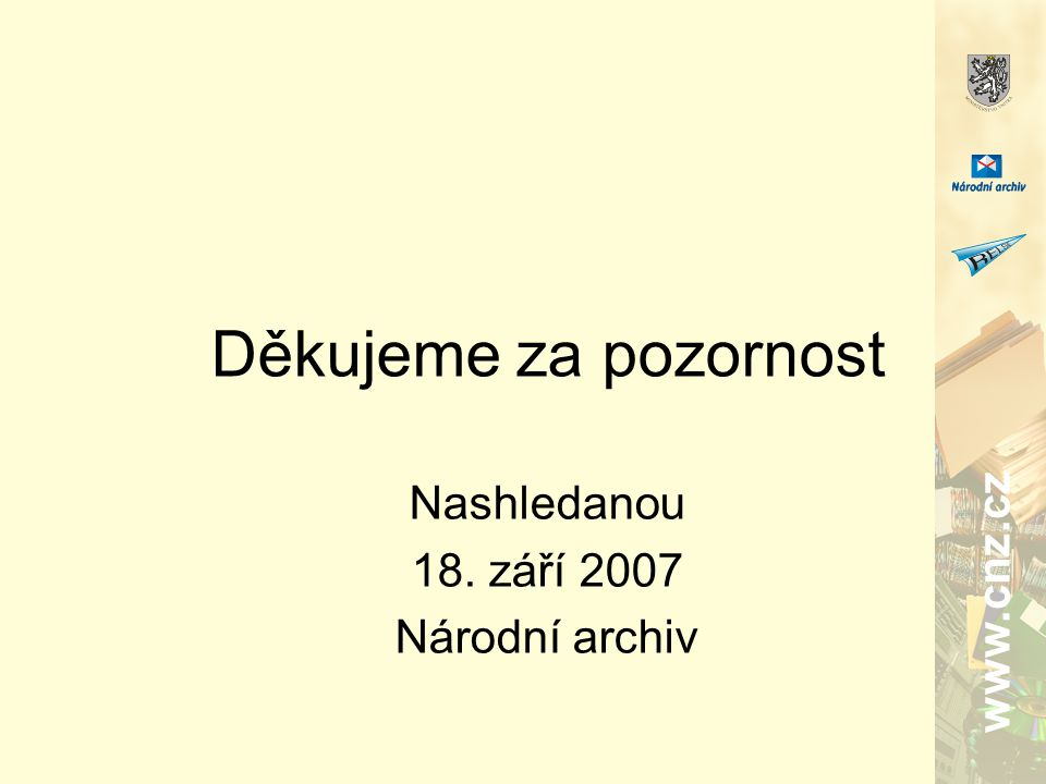 www.cnz.cz Děkujeme za pozornost Nashledanou 18. září 2007 Národní archiv