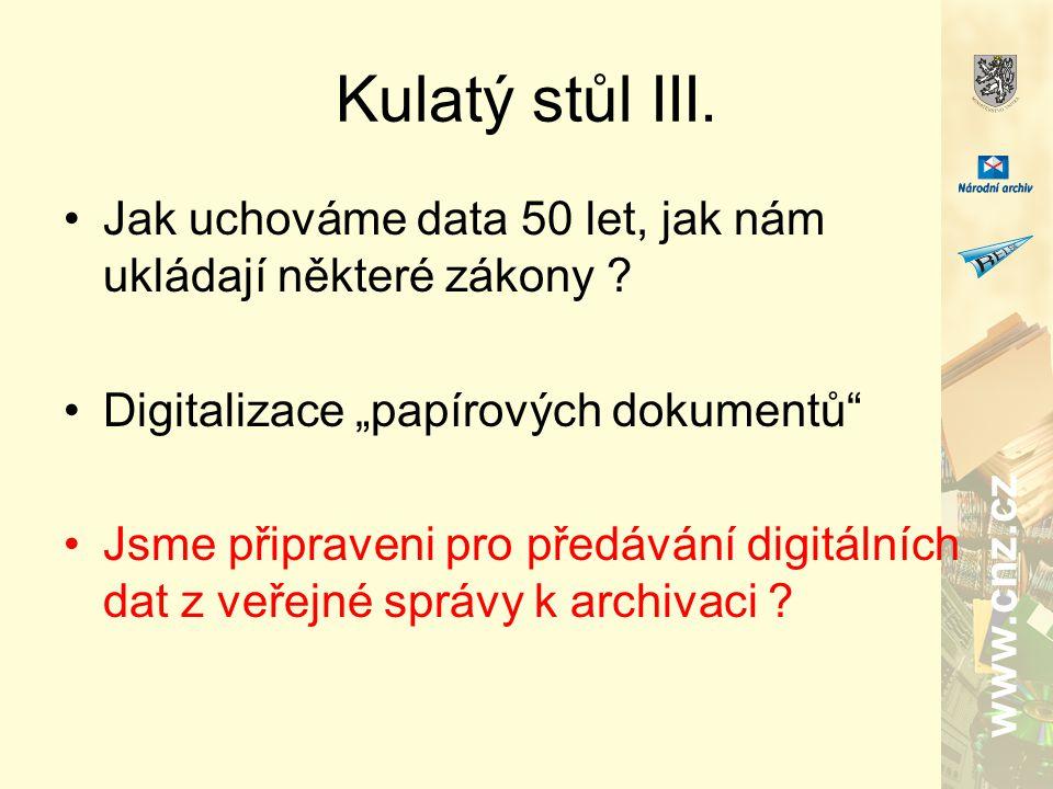 www.cnz.cz Kulatý stůl III. Jak uchováme data 50 let, jak nám ukládají některé zákony .