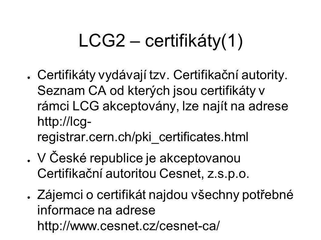 LCG2 – certifikáty(1) ● Certifikáty vydávají tzv. Certifikační autority.