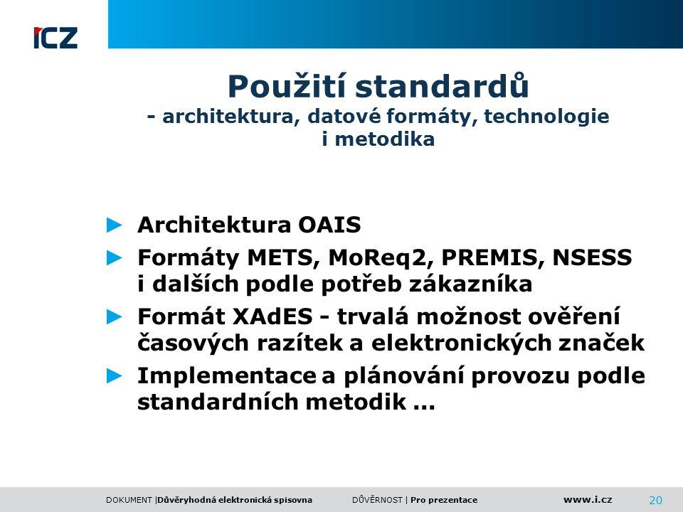 www.i.cz DOKUMENT |DŮVĚRNOST | 20 Použití standardů - architektura, datové formáty, technologie i metodika Důvěryhodná elektronická spisovnaPro prezen