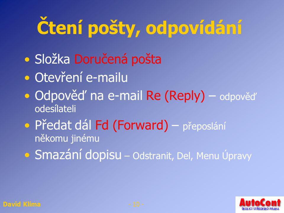 David Klíma- 9 - Odesíláme a přijímáme poštu E-mail odešleme Tlačítkem ODESLAT při psaní zprávy Menu Soubor->odeslat zprávu Nové zprávy přijmeme a ode
