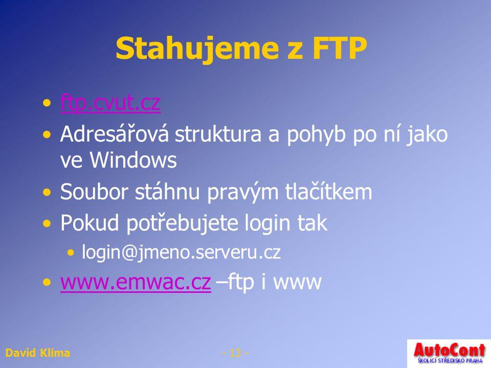 David Klíma- 12 - FTP Služba pro přenos souborů po internetu poznáme ji podle ftp:// oproti www stránkám ty mají http:// Např. ftp.cvut.cz nebo ftp.mi