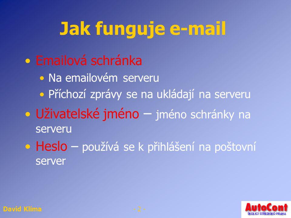 David Klíma- 1 - Elektronická pošta E-mail Slouží k přenosu zpráv po internetu Každý uživatel má e-mail adresu Klimad@seznam.cz @ - zavináč Klimad – u