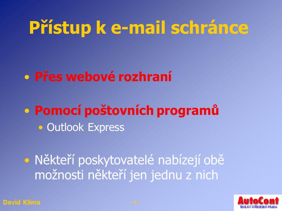 David Klíma- 3 - Jak funguje e-mail Pokud odešlete zprávu – zpráva se předává mezi počítači na Internetu až k adresátovi Doba doručení – minuty