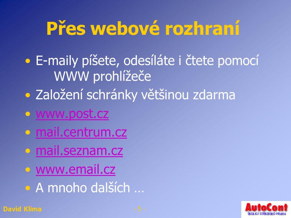 David Klíma- 4 - Přístup k e-mail schránce Přes webové rozhraní Pomocí poštovních programů Outlook Express Někteří poskytovatelé nabízejí obě možnosti někteří jen jednu z nich