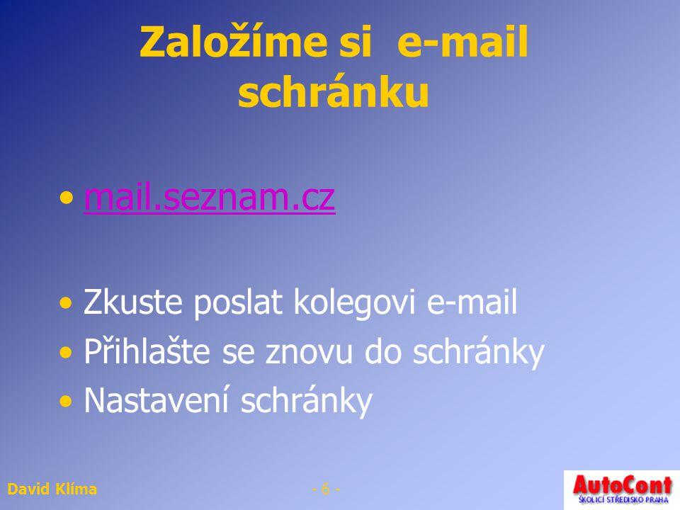 David Klíma- 6 - Založíme si e-mail schránku mail.seznam.cz Zkuste poslat kolegovi e-mail Přihlašte se znovu do schránky Nastavení schránky