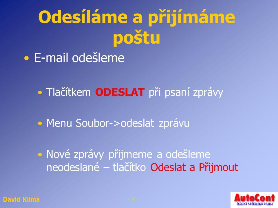 David Klíma- 8 - Program pro práci s poštou Outlook Express Provázáno s MS Internet Explorerem Nastavení účtu – Nástroje ->účty SMTP server – server p