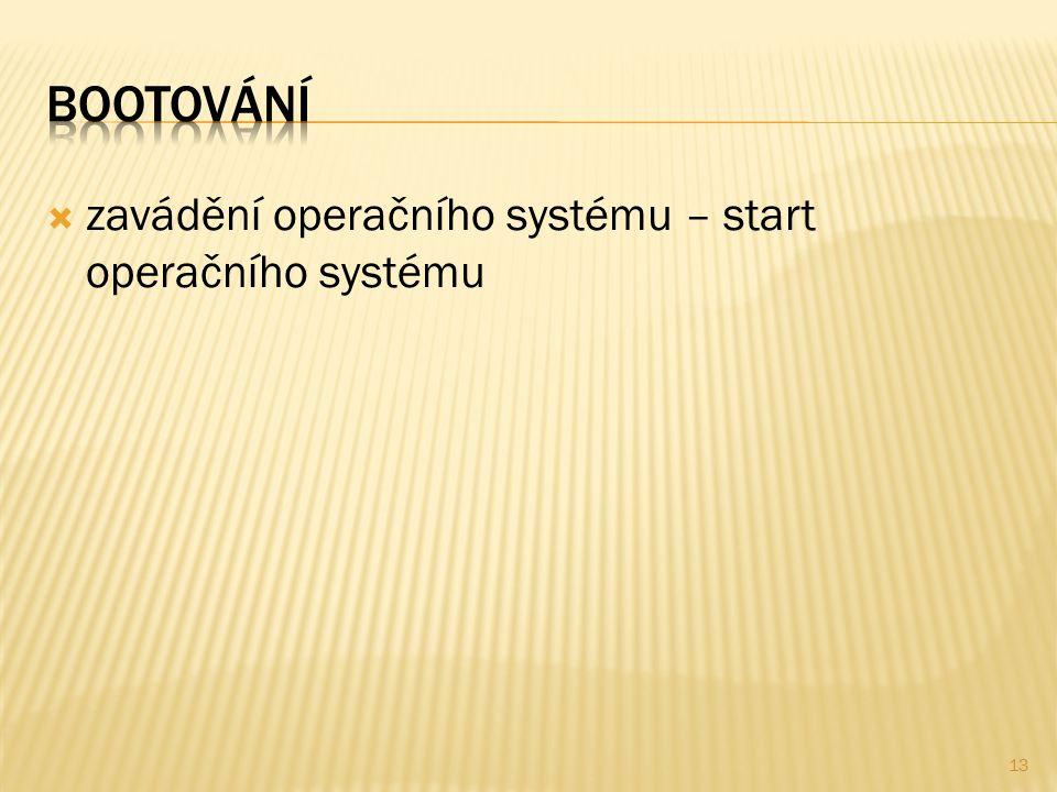  zavádění operačního systému – start operačního systému 13