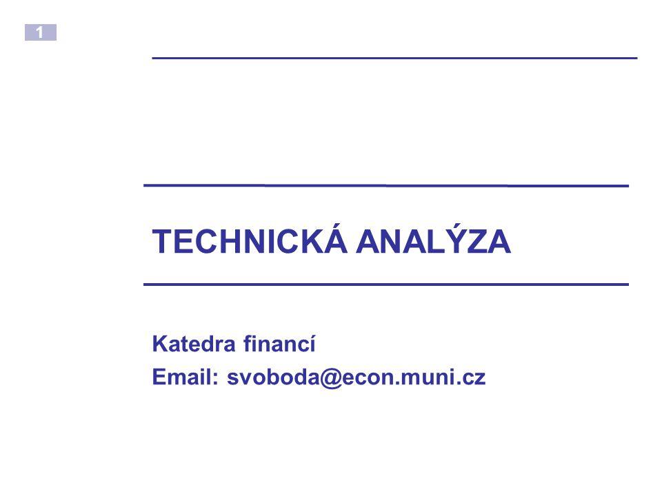 2 Technická analýza  TA je speciální případ ekonomického modelu, který popisuje chování cen na finančních trzích.