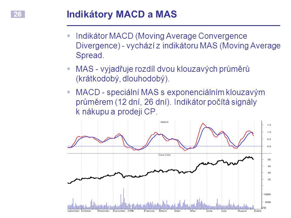 26 Indikátory MACD a MAS  Indikátor MACD (Moving Average Convergence Divergence) - vychází z indikátoru MAS (Moving Average Spread.  MAS - vyjadřuje