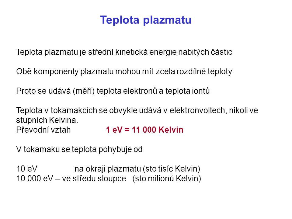 Teplota plazmatu Teplota plazmatu je střední kinetická energie nabitých částic Obě komponenty plazmatu mohou mít zcela rozdílné teploty Proto se udává