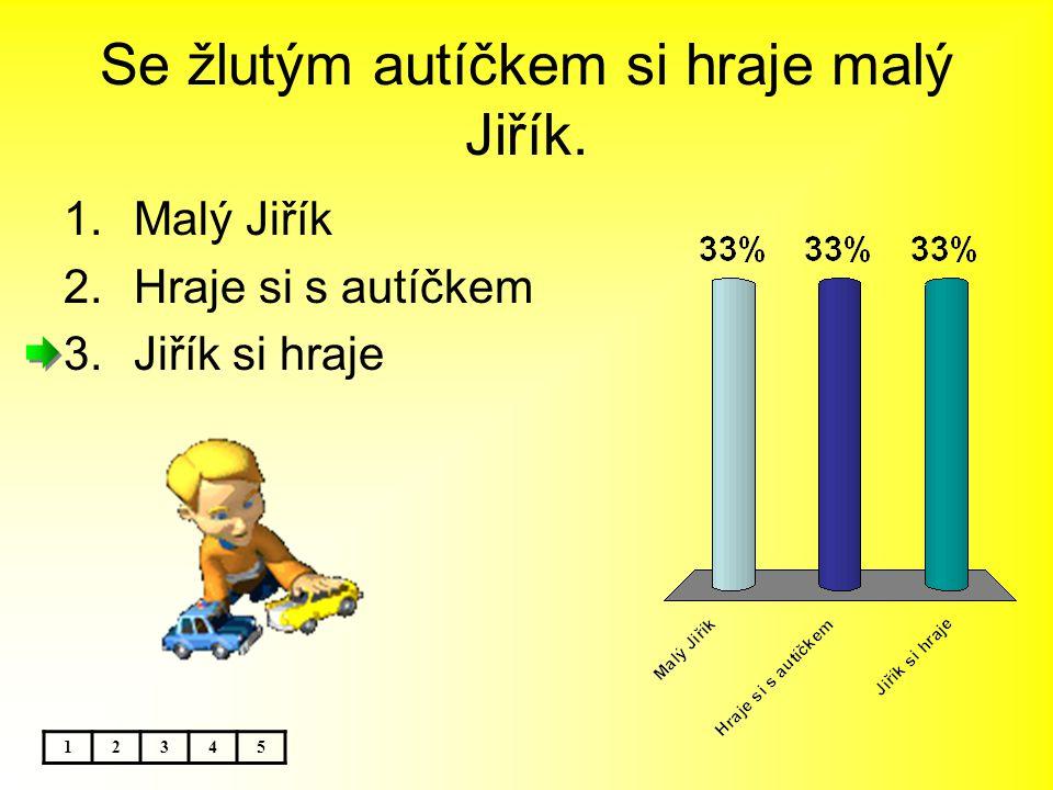 Se žlutým autíčkem si hraje malý Jiřík. 1.Malý Jiřík 2.Hraje si s autíčkem 3.Jiřík si hraje 12345