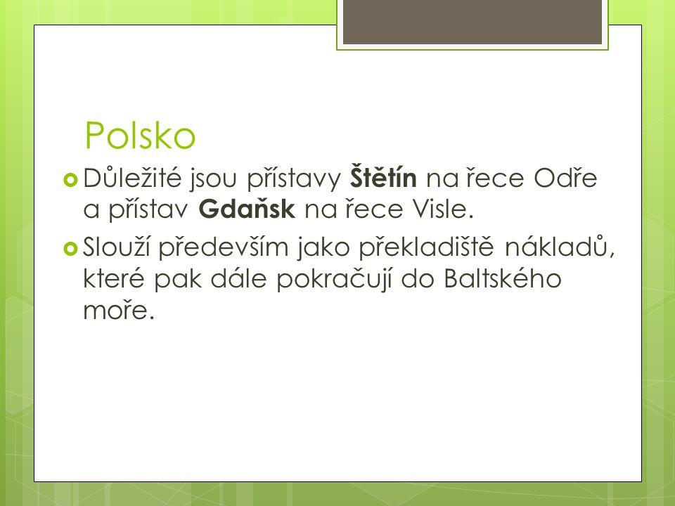 Polsko  Důležité jsou přístavy Štětín na řece Odře a přístav Gdaňsk na řece Visle.  Slouží především jako překladiště nákladů, které pak dále pokrač