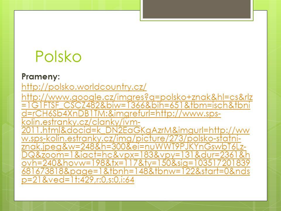 Polsko Prameny: http://polsko.worldcountry.cz/ http://www.google.cz/imgres?q=polsko+znak&hl=cs&rlz =1G1FTSF_CSCZ482&biw=1366&bih=651&tbm=isch&tbni d=r