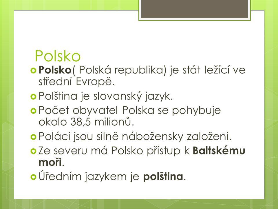 Polsko  Polsko ( Polská republika) je stát ležící ve střední Evropě.  Polština je slovanský jazyk.  Počet obyvatel Polska se pohybuje okolo 38,5 mi