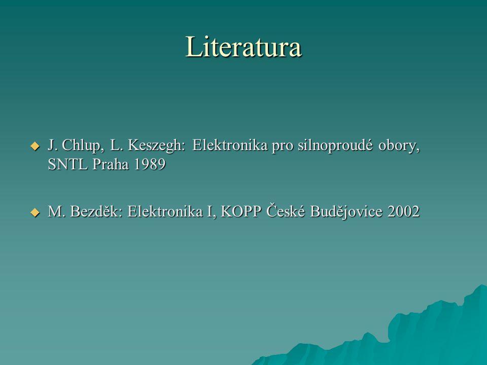 Literatura  J. Chlup, L. Keszegh: Elektronika pro silnoproudé obory, SNTL Praha 1989  M. Bezděk: Elektronika I, KOPP České Budějovice 2002