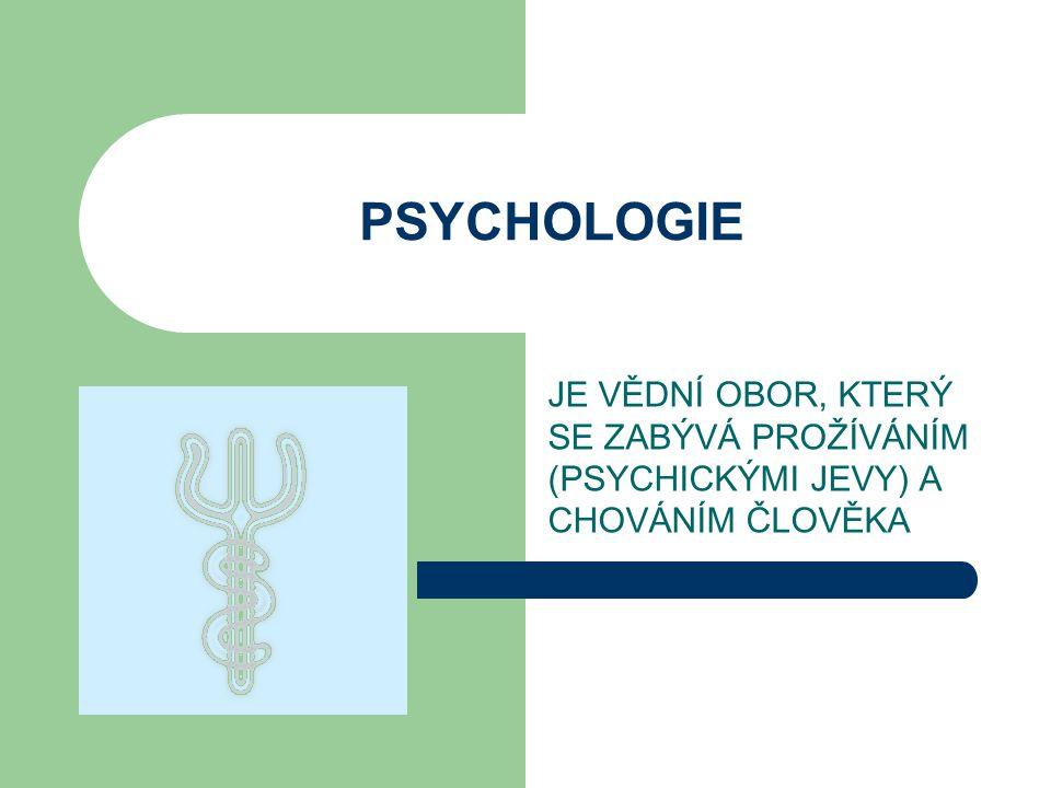 PSYCHOLOGIE JE VĚDNÍ OBOR, KTERÝ SE ZABÝVÁ PROŽÍVÁNÍM (PSYCHICKÝMI JEVY) A CHOVÁNÍM ČLOVĚKA