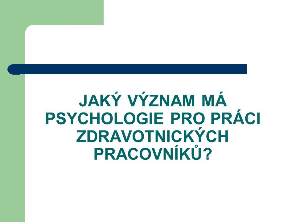 JAKÝ VÝZNAM MÁ PSYCHOLOGIE PRO PRÁCI ZDRAVOTNICKÝCH PRACOVNÍKŮ