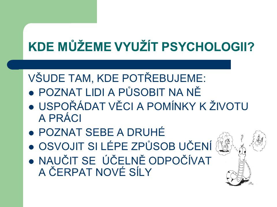 KDE MŮŽEME VYUŽÍT PSYCHOLOGII.