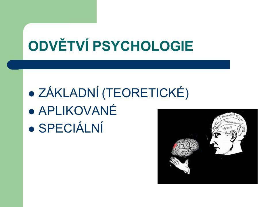 ODVĚTVÍ PSYCHOLOGIE ZÁKLADNÍ (TEORETICKÉ) APLIKOVANÉ SPECIÁLNÍ