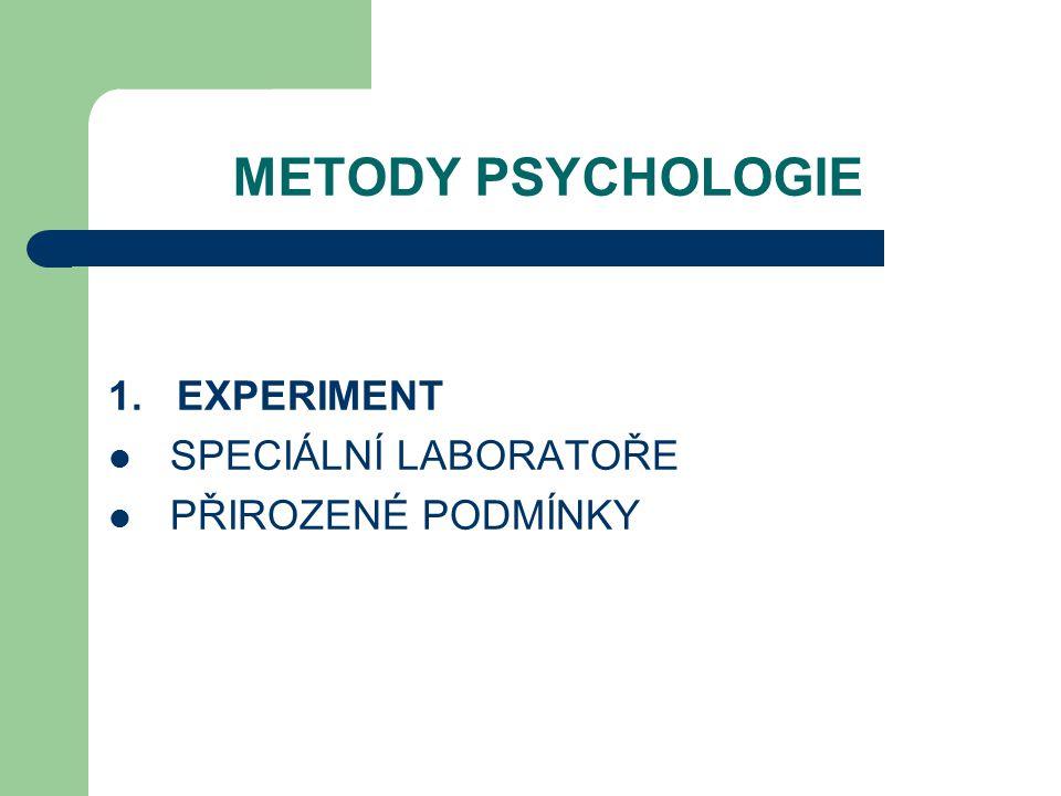 METODY PSYCHOLOGIE 1. EXPERIMENT SPECIÁLNÍ LABORATOŘE PŘIROZENÉ PODMÍNKY