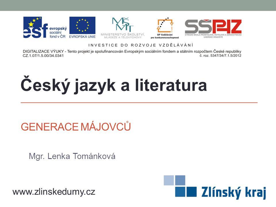 GENERACE MÁJOVCŮ Mgr. Lenka Tománková Český jazyk a literatura www.zlinskedumy.cz