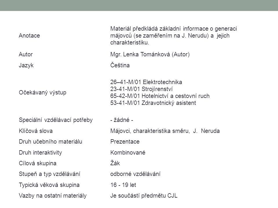 Anotace Materiál předkládá základní informace o generaci májovců (se zaměřením na J. Nerudu) a jejich charakteristiku. AutorMgr. Lenka Tománková (Auto