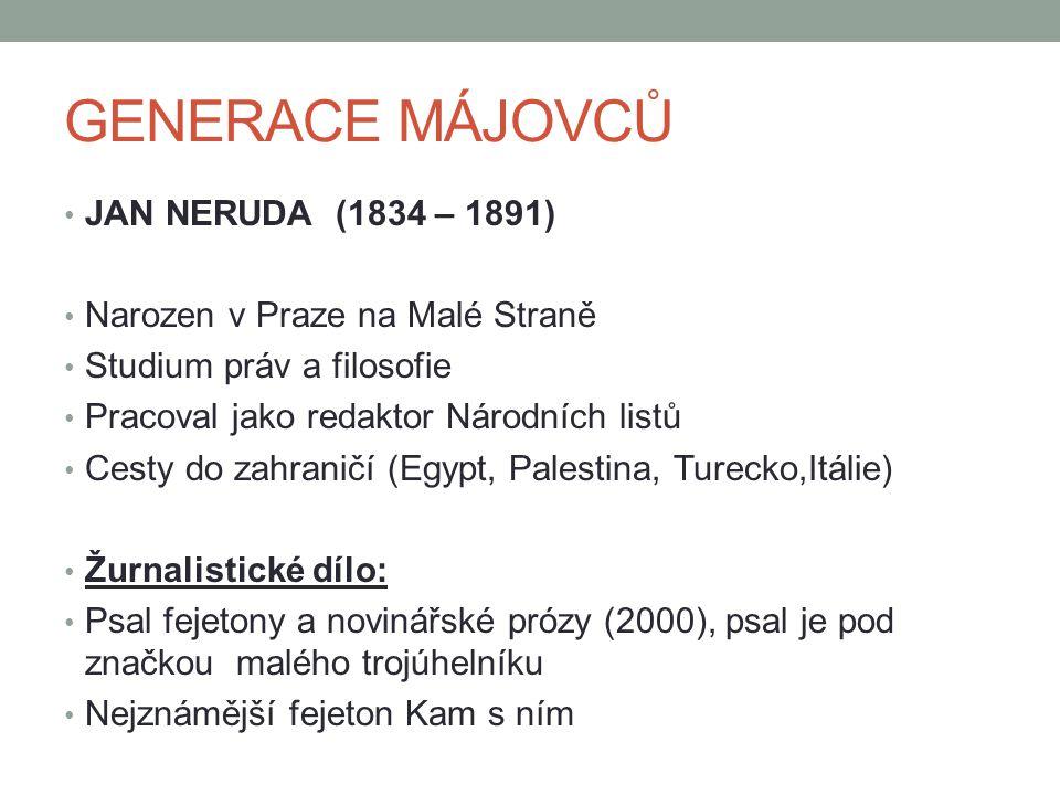 GENERACE MÁJOVCŮ JAN NERUDA (1834 – 1891) Narozen v Praze na Malé Straně Studium práv a filosofie Pracoval jako redaktor Národních listů Cesty do zahr