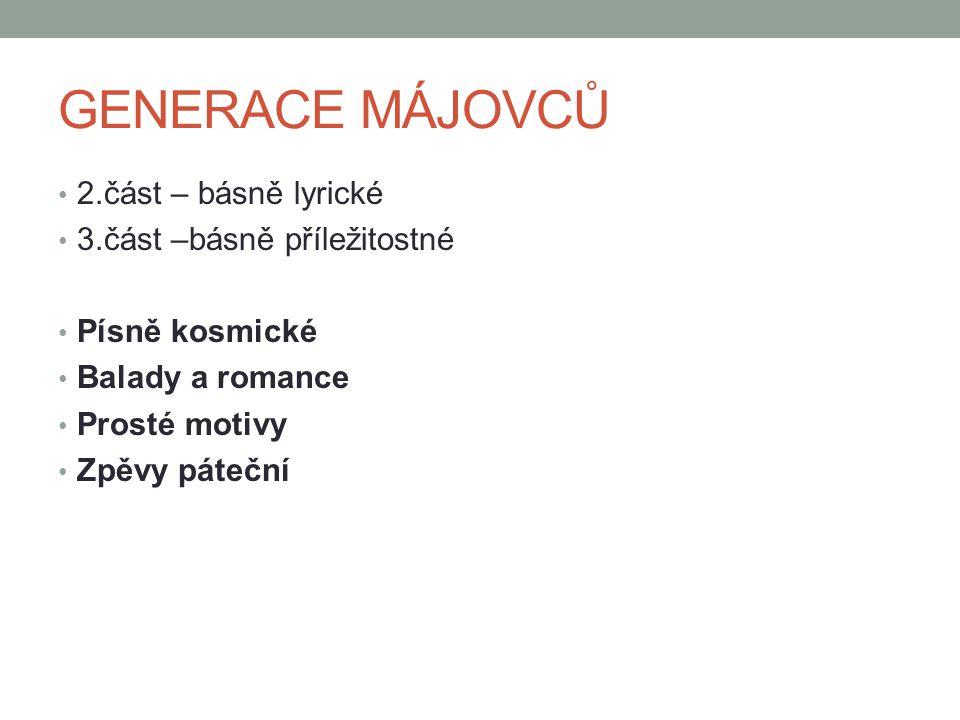 GENERACE MÁJOVCŮ 2.část – básně lyrické 3.část –básně příležitostné Písně kosmické Balady a romance Prosté motivy Zpěvy páteční