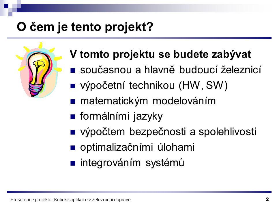 2 Presentace projektu: Kritické aplikace v železniční dopravě O čem je tento projekt.
