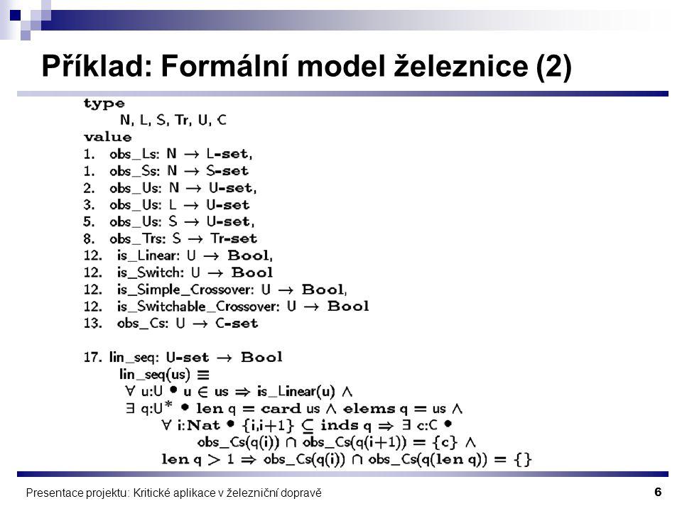 6 Presentace projektu: Kritické aplikace v železniční dopravě Příklad: Formální model železnice (2)