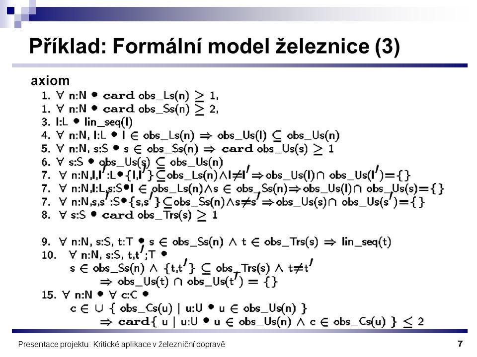7 Presentace projektu: Kritické aplikace v železniční dopravě Příklad: Formální model železnice (3) axiom
