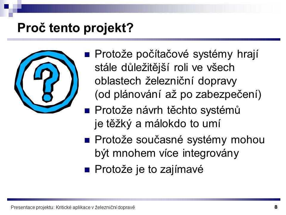8 Presentace projektu: Kritické aplikace v železniční dopravě Proč tento projekt.