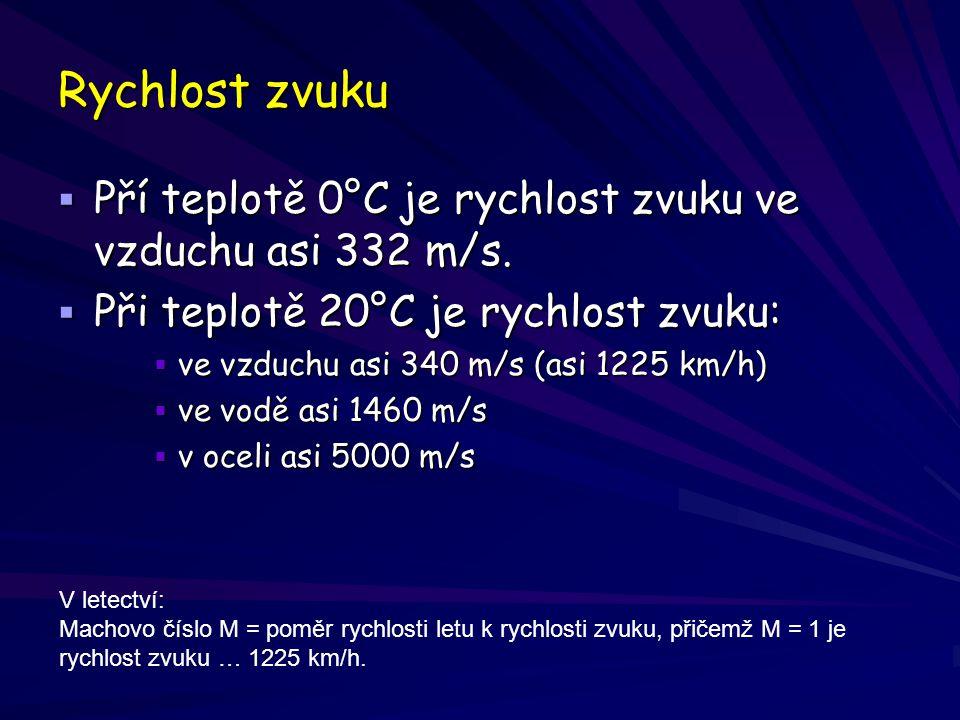 Rychlost zvuku  Pří teplotě 0°C je rychlost zvuku ve vzduchu asi 332 m/s.