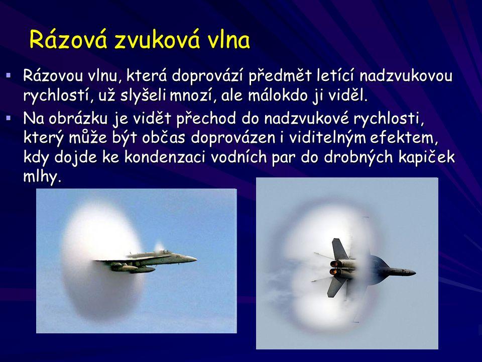 Rázová zvuková vlna  Rázovou vlnu, která doprovází předmět letící nadzvukovou rychlostí, už slyšeli mnozí, ale málokdo ji viděl.
