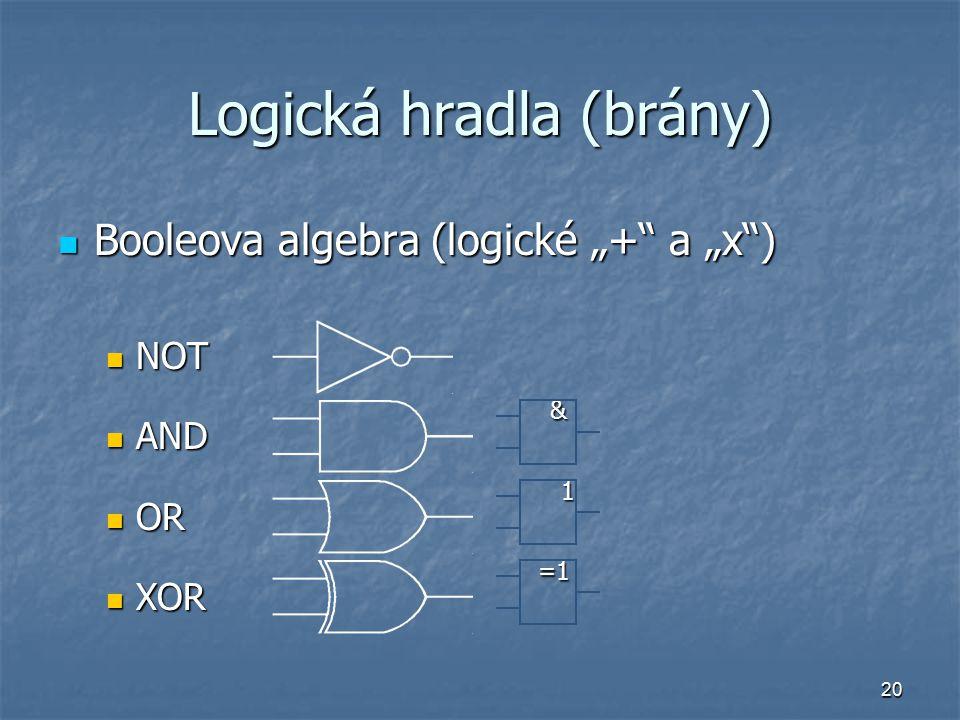 "20 Logická hradla (brány) Booleova algebra (logické ""+ a ""x ) Booleova algebra (logické ""+ a ""x ) NOT NOT AND & AND & OR 1 OR 1 XOR =1 XOR =1"