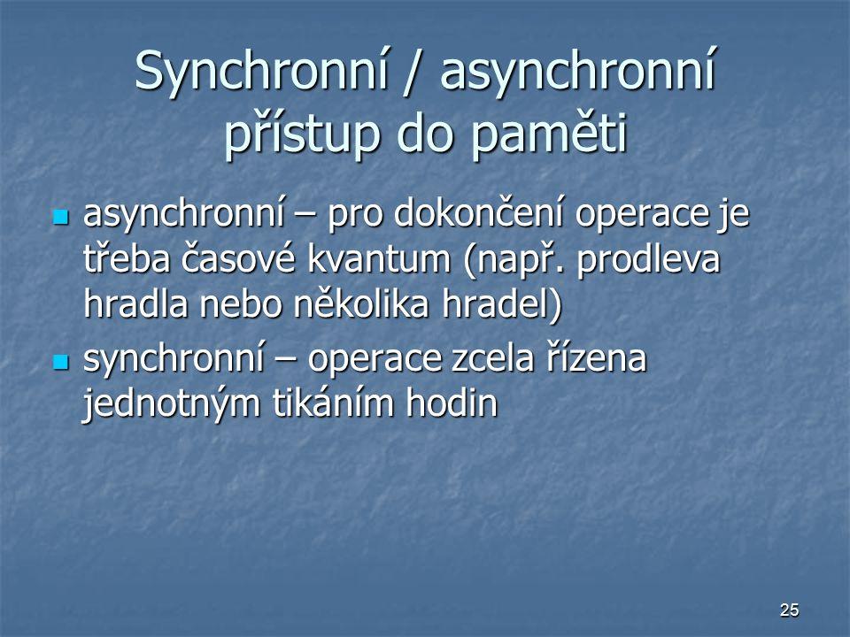 25 Synchronní / asynchronní přístup do paměti asynchronní – pro dokončení operace je třeba časové kvantum (např.