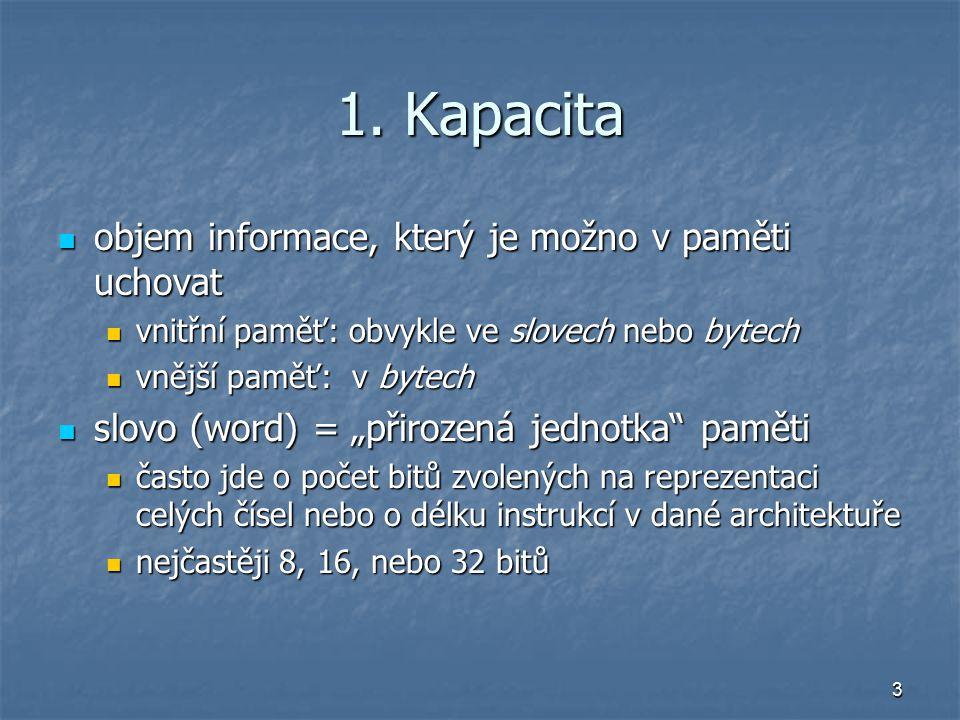 3 1. Kapacita objem informace, který je možno v paměti uchovat objem informace, který je možno v paměti uchovat vnitřní paměť: obvykle ve slovech nebo