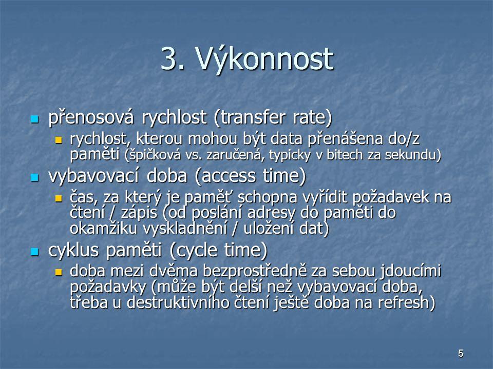 5 3. Výkonnost přenosová rychlost (transfer rate) přenosová rychlost (transfer rate) rychlost, kterou mohou být data přenášena do/z paměti (špičková v