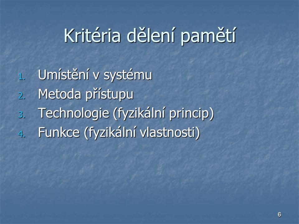 6 Kritéria dělení pamětí 1. Umístění v systému 2.