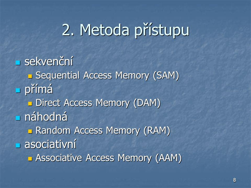 19 Typické parametry v hierarchii technologie řádová velikost přístupová doba registry polovodiče, na procesoru B ~ 1 ns cache polovodiče na/vně proc.