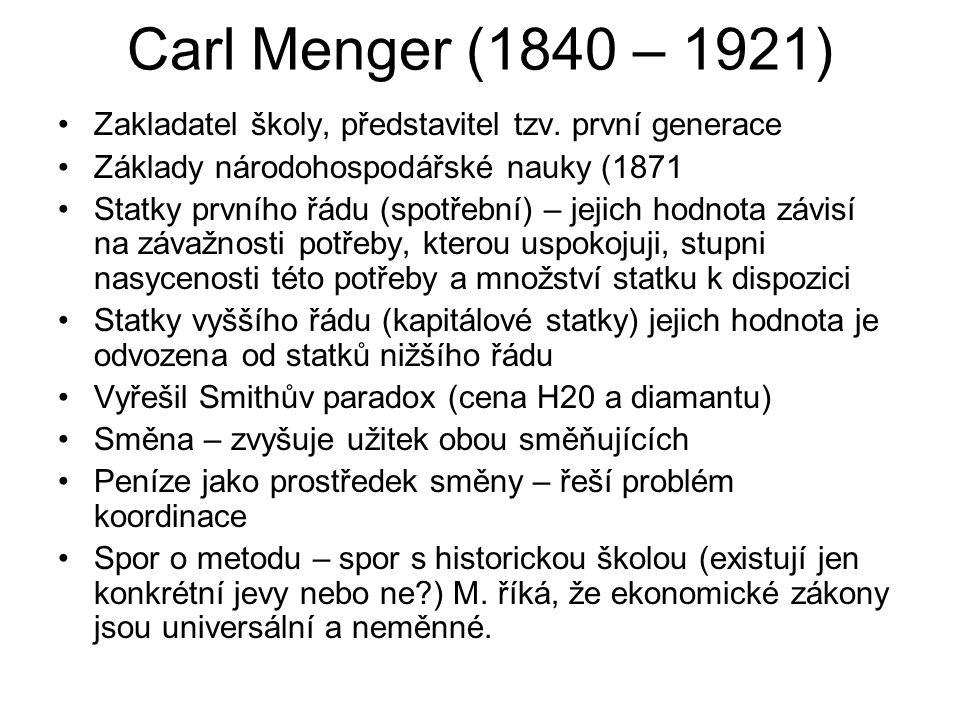 Carl Menger (1840 – 1921) Zakladatel školy, představitel tzv.