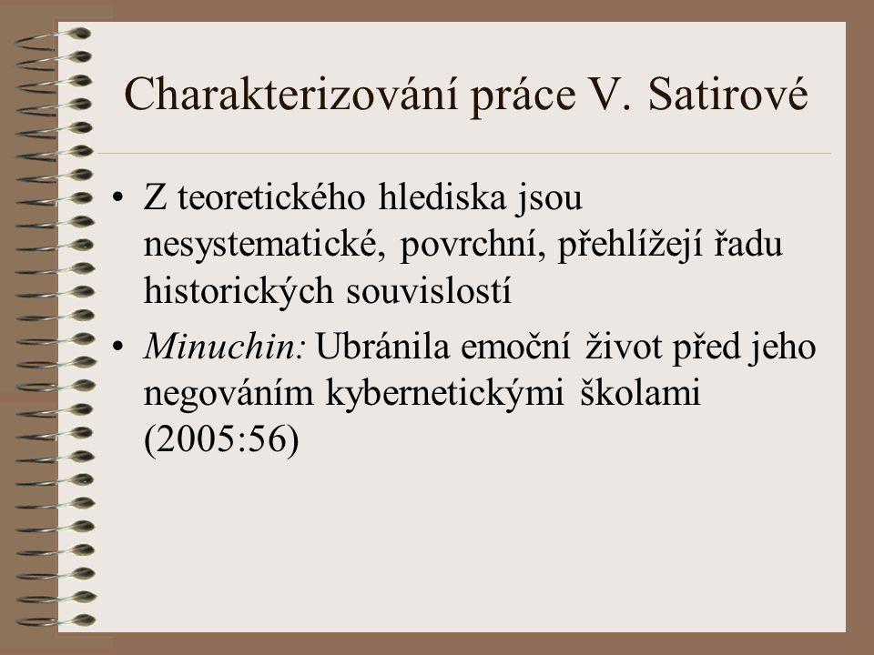 Charakterizování práce V. Satirové Z teoretického hlediska jsou nesystematické, povrchní, přehlížejí řadu historických souvislostí Minuchin: Ubránila