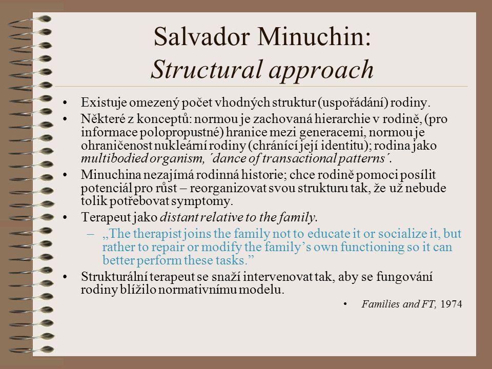 Salvador Minuchin: Structural approach Existuje omezený počet vhodných struktur (uspořádání) rodiny. Některé z konceptů: normou je zachovaná hierarchi