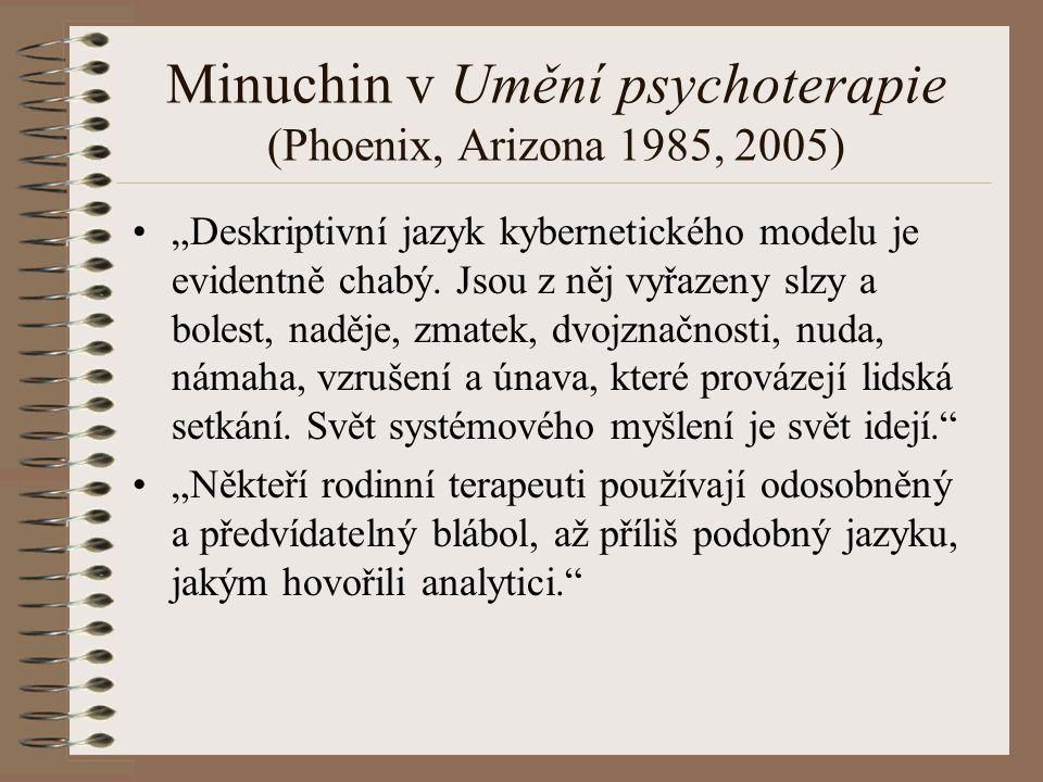 """Minuchin v Umění psychoterapie (Phoenix, Arizona 1985, 2005) """"Deskriptivní jazyk kybernetického modelu je evidentně chabý. Jsou z něj vyřazeny slzy a"""
