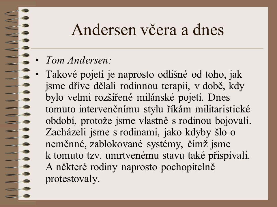 Andersen včera a dnes Tom Andersen: Takové pojetí je naprosto odlišné od toho, jak jsme dříve dělali rodinnou terapii, v době, kdy bylo velmi rozšířené milánské pojetí.