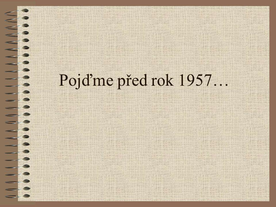 Pojďme před rok 1957…
