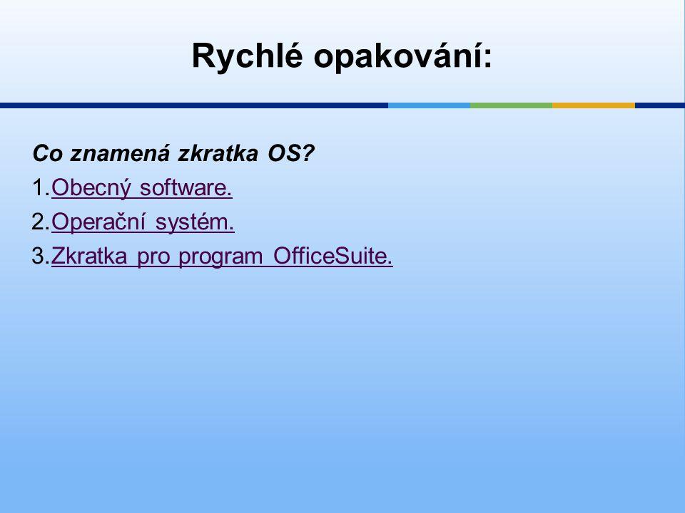 Rychlé opakování: Co znamená zkratka OS. 1.Obecný software.Obecný software.